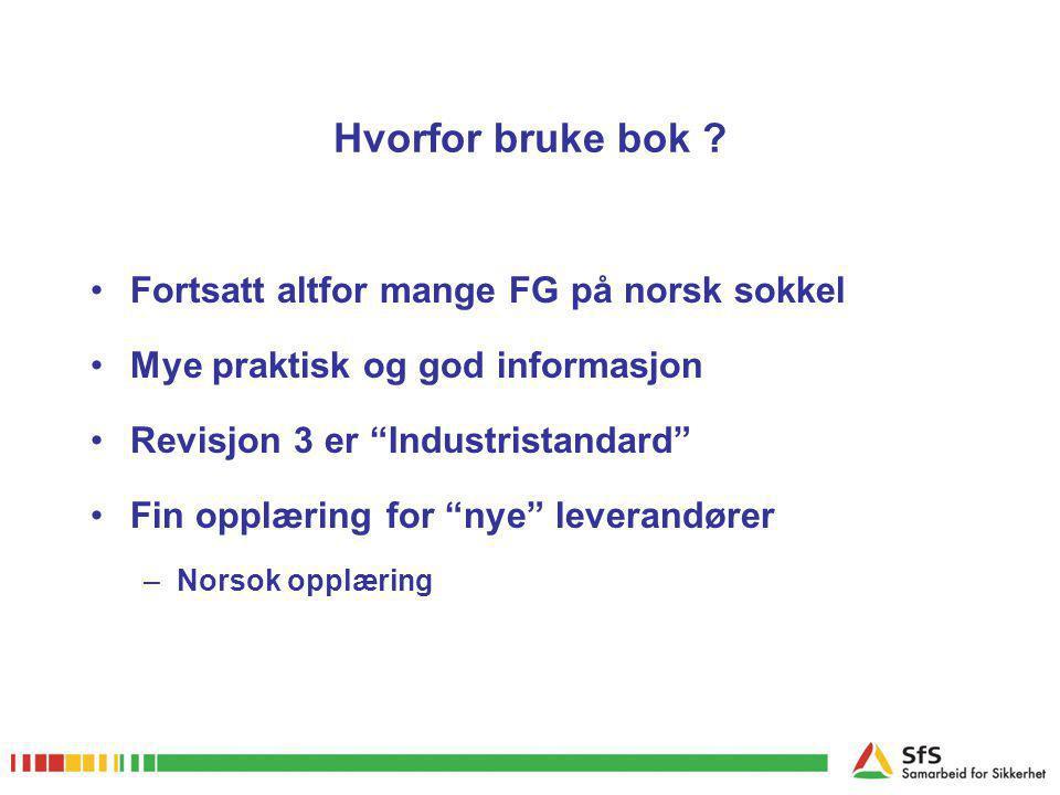 """Hvorfor bruke bok ? •Fortsatt altfor mange FG på norsk sokkel •Mye praktisk og god informasjon •Revisjon 3 er """"Industristandard"""" •Fin opplæring for """"n"""