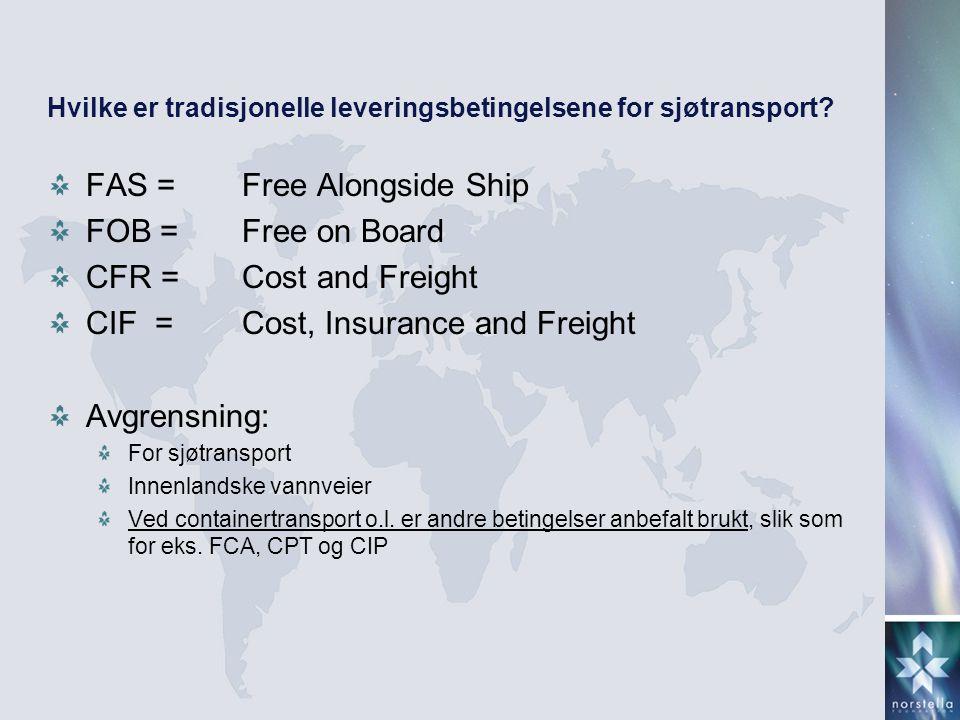 Hvilke er tradisjonelle leveringsbetingelsene for sjøtransport? FAS =Free Alongside Ship FOB = Free on Board CFR =Cost and Freight CIF =Cost, Insuranc