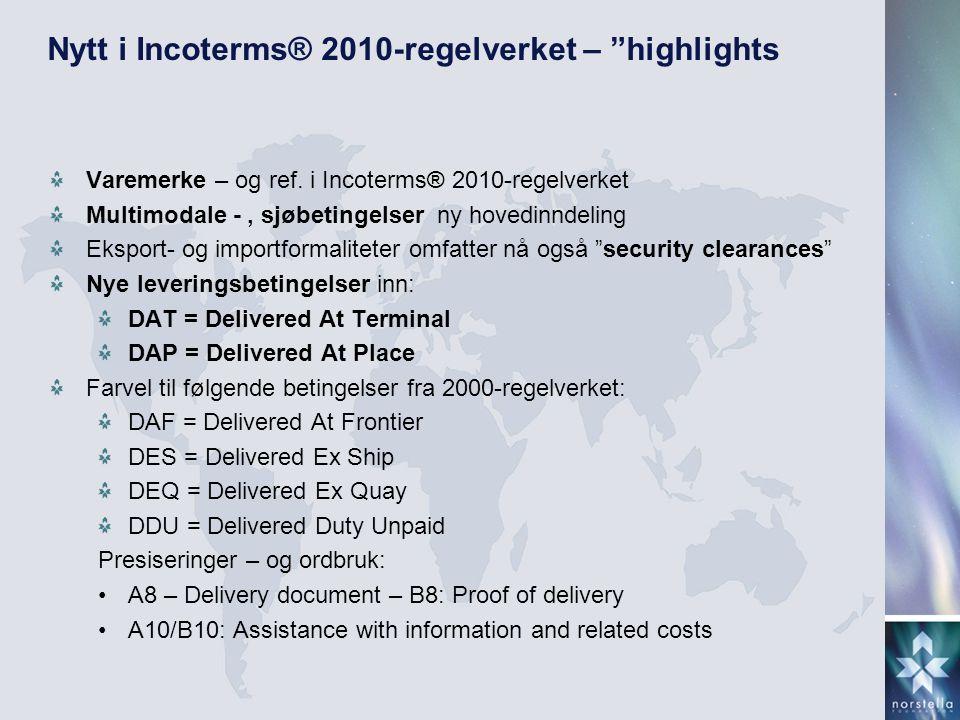 """Nytt i Incoterms® 2010-regelverket – """"highlights Varemerke – og ref. i Incoterms® 2010-regelverket Multimodale -, sjøbetingelser ny hovedinndeling Eks"""