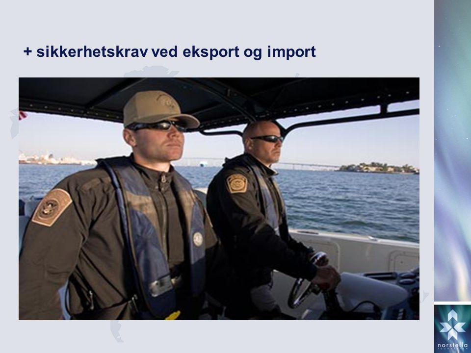 + sikkerhetskrav ved eksport og import
