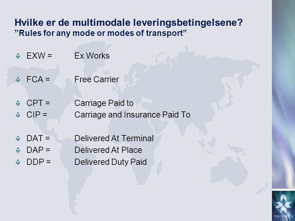 "Hvilke er de multimodale leveringsbetingelsene? ""Rules for any mode or modes of transport"" EXW =Ex Works FCA =Free Carrier CPT = Carriage Paid to CIP"