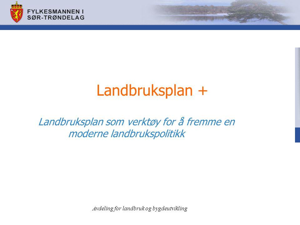 Avdeling for landbruk og bygdeutvikling Landbruksplan + Landbruksplan som verktøy for å fremme en moderne landbrukspolitikk