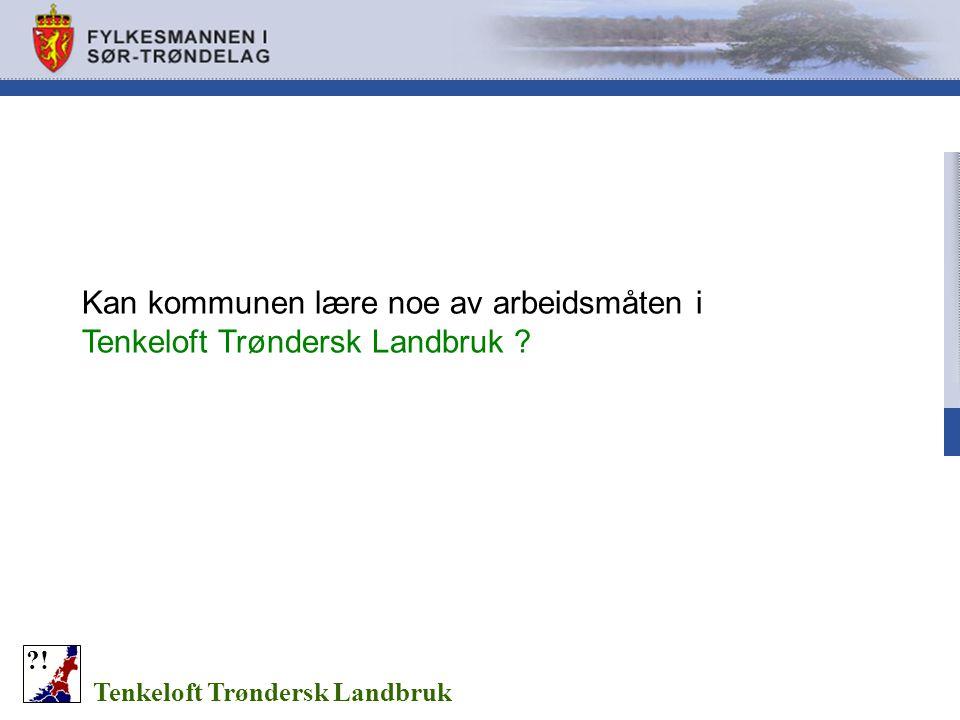 Kan kommunen lære noe av arbeidsmåten i Tenkeloft Trøndersk Landbruk ? Tenkeloft Trøndersk Landbruk ?!