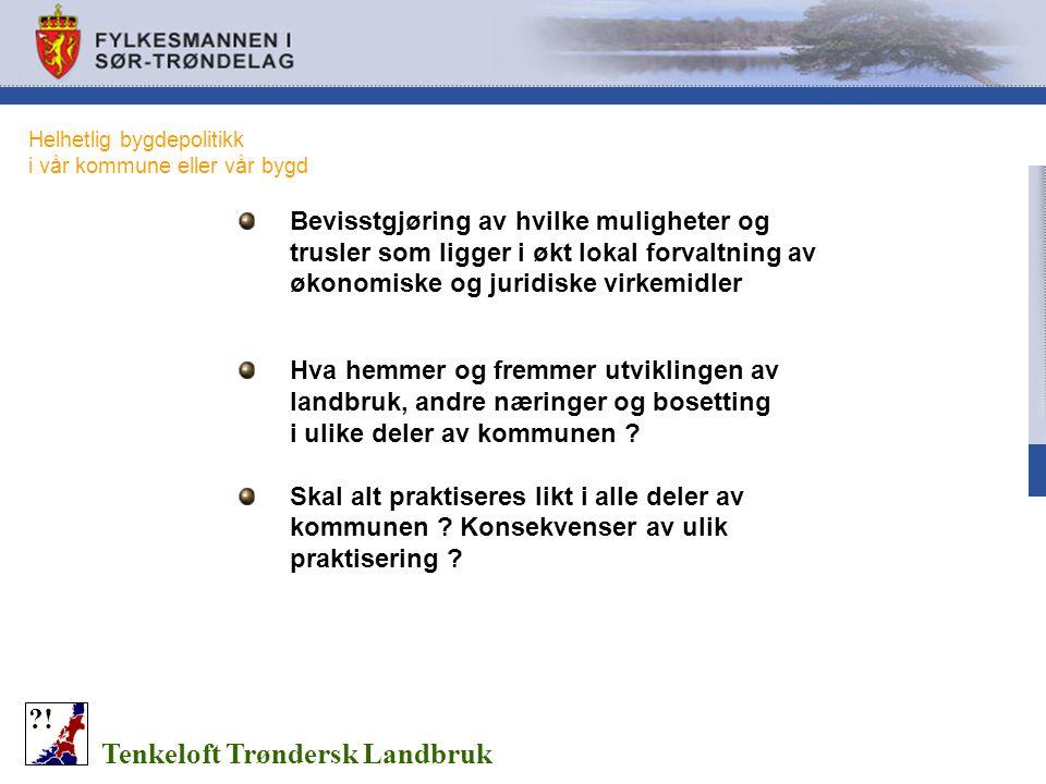 Tenkeloft Trøndersk Landbruk ?! Bevisstgjøring av hvilke muligheter og trusler som ligger i økt lokal forvaltning av økonomiske og juridiske virkemidl