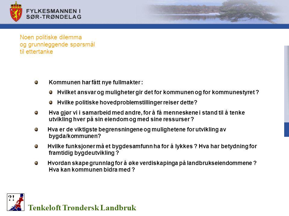 Noen politiske dilemma og grunnleggende spørsmål til ettertanke Tenkeloft Trøndersk Landbruk ?! Kommunen har fått nye fullmakter : Hvilket ansvar og m