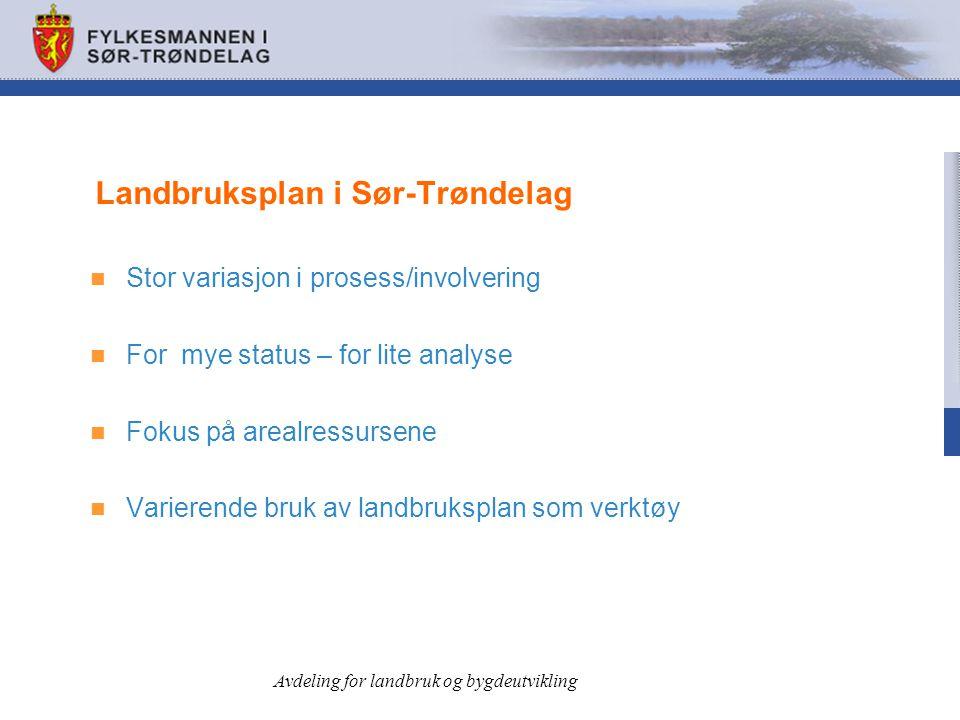 Landbruksplan i Sør-Trøndelag  Stor variasjon i prosess/involvering  For mye status – for lite analyse  Fokus på arealressursene  Varierende bruk