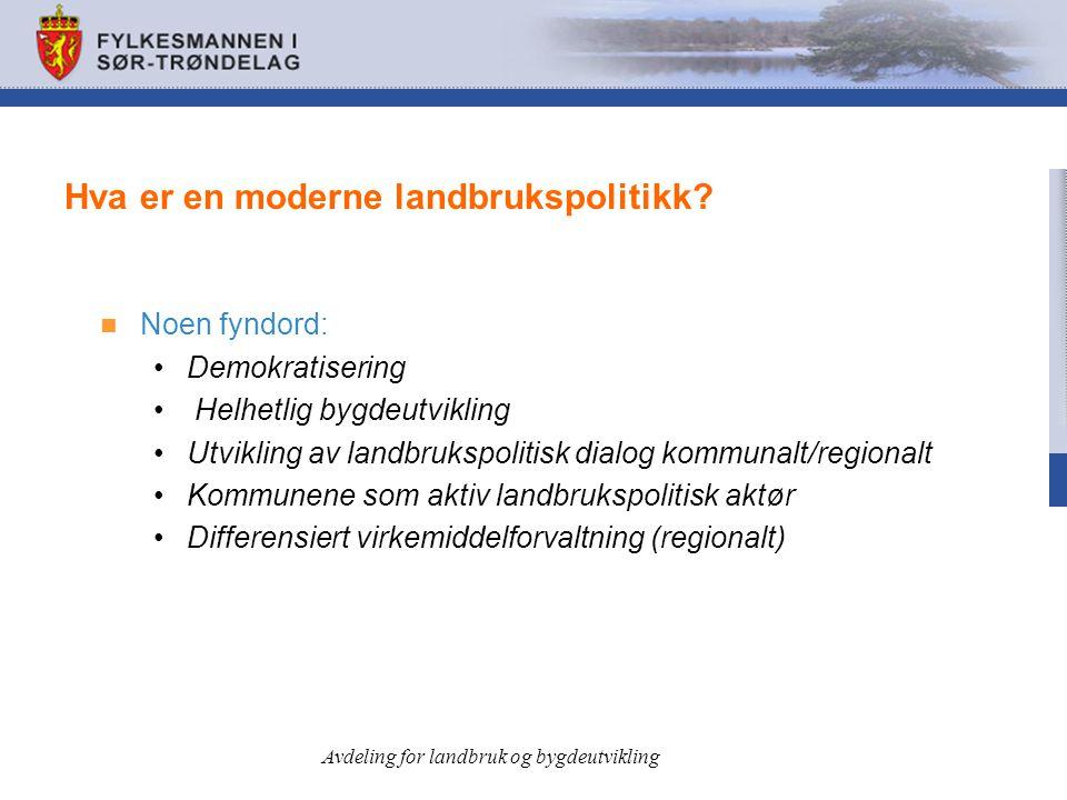 Hva er en moderne landbrukspolitikk?  Noen fyndord: •Demokratisering • Helhetlig bygdeutvikling •Utvikling av landbrukspolitisk dialog kommunalt/regi