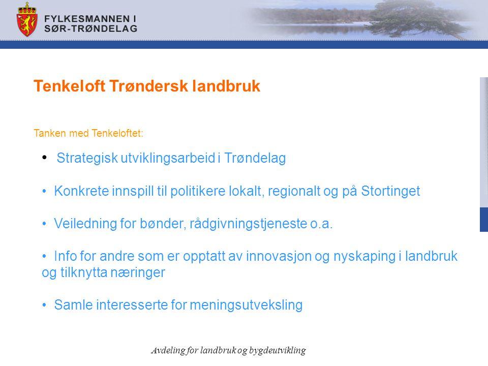 Tenkeloft Trøndersk landbruk Tanken med Tenkeloftet: • Strategisk utviklingsarbeid i Trøndelag • Konkrete innspill til politikere lokalt, regionalt og på Stortinget • Veiledning for bønder, rådgivningstjeneste o.a.
