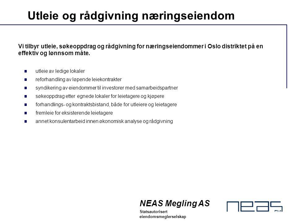NEAS Megling AS Statsautorisert eiendomsmeglerselskap Vi tilbyr utleie, søkeoppdrag og rådgivning for næringseiendommer i Oslo distriktet på en effekt