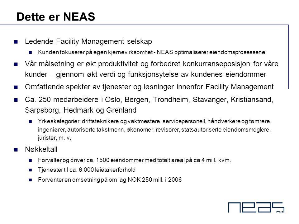 Dette er NEAS  Ledende Facility Management selskap  Kunden fokuserer på egen kjernevirksomhet - NEAS optimaliserer eiendomsprosessene  Vår målsetni