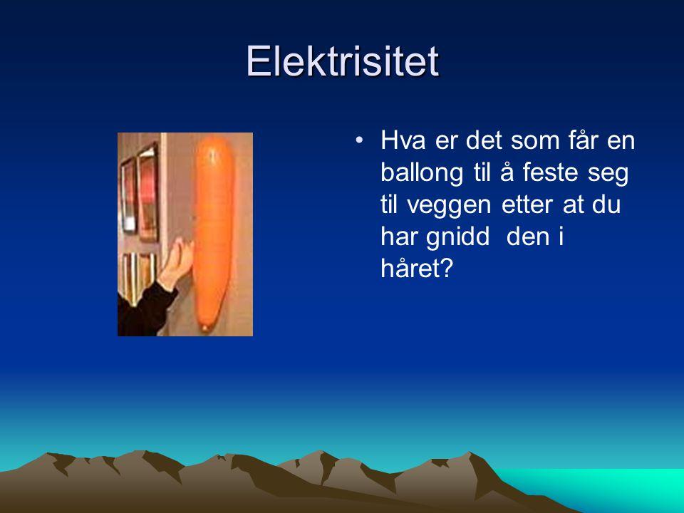 Elektrisitet • •Hva er det som får en ballong til å feste seg til veggen etter at du har gnidd den i håret?