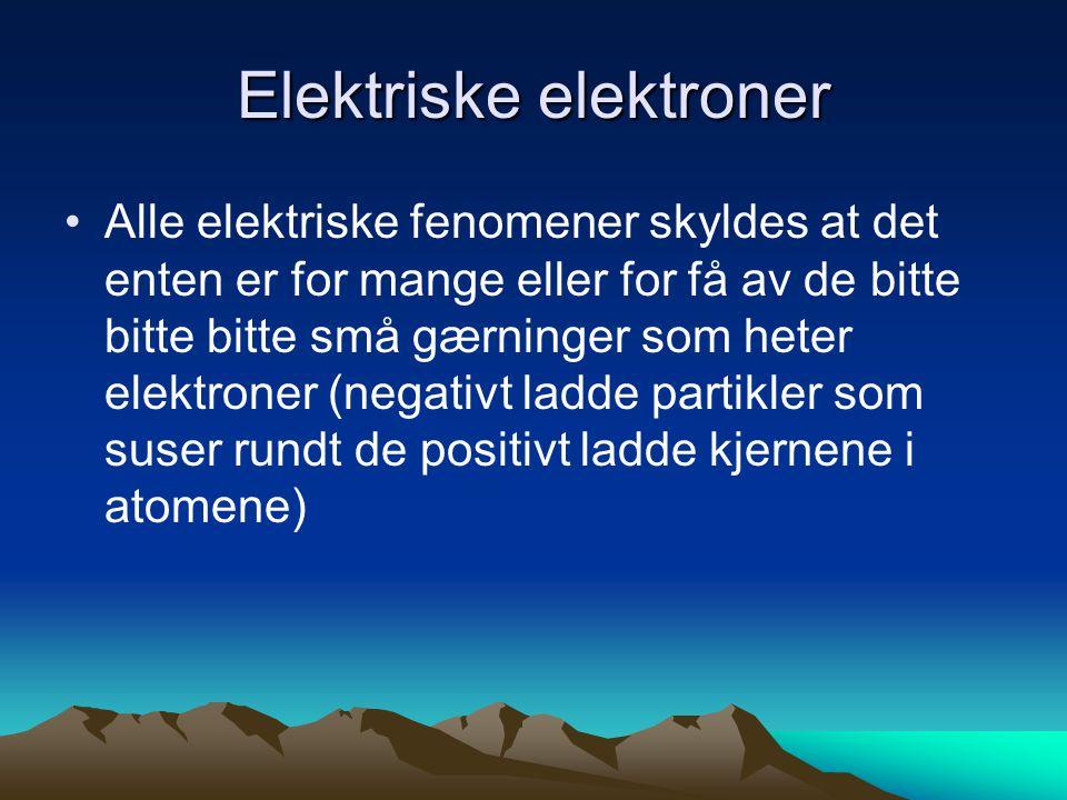 Elektriske elektroner •Alle elektriske fenomener skyldes at det enten er for mange eller for få av de bitte bitte bitte små gærninger som heter elektr