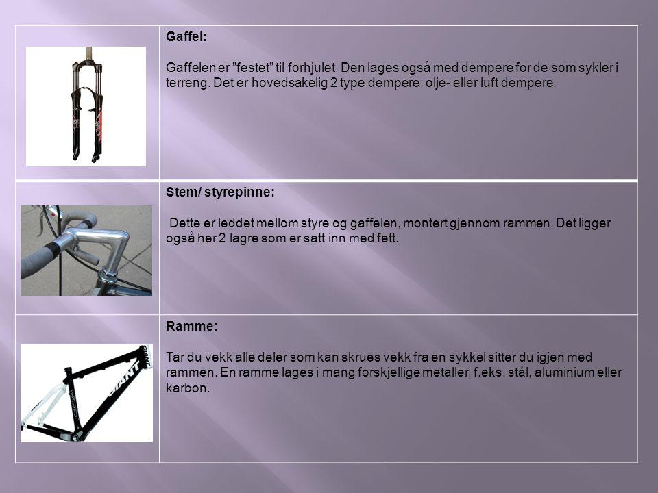 "Gaffel: Gaffelen er ""festet"" til forhjulet. Den lages også med dempere for de som sykler i terreng. Det er hovedsakelig 2 type dempere: olje- eller lu"