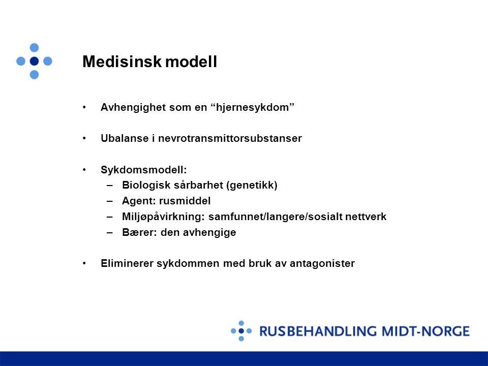 """Medisinsk modell •Avhengighet som en """"hjernesykdom"""" •Ubalanse i nevrotransmittorsubstanser •Sykdomsmodell: –Biologisk sårbarhet (genetikk) –Agent: rus"""