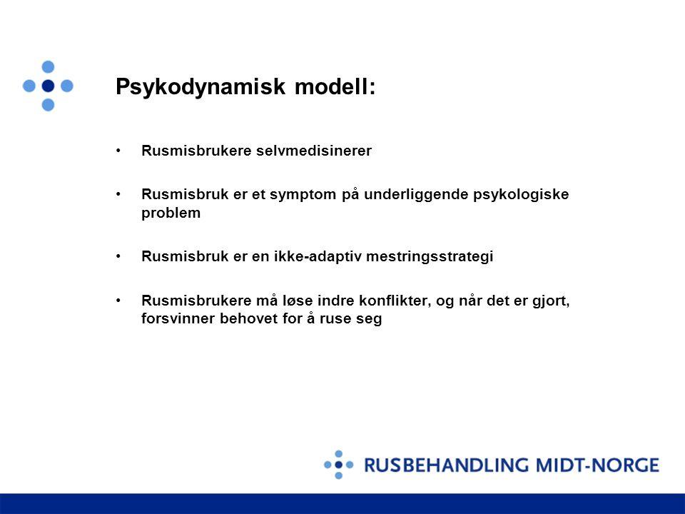 Psykodynamisk modell: •Rusmisbrukere selvmedisinerer •Rusmisbruk er et symptom på underliggende psykologiske problem •Rusmisbruk er en ikke-adaptiv mestringsstrategi •Rusmisbrukere må løse indre konflikter, og når det er gjort, forsvinner behovet for å ruse seg