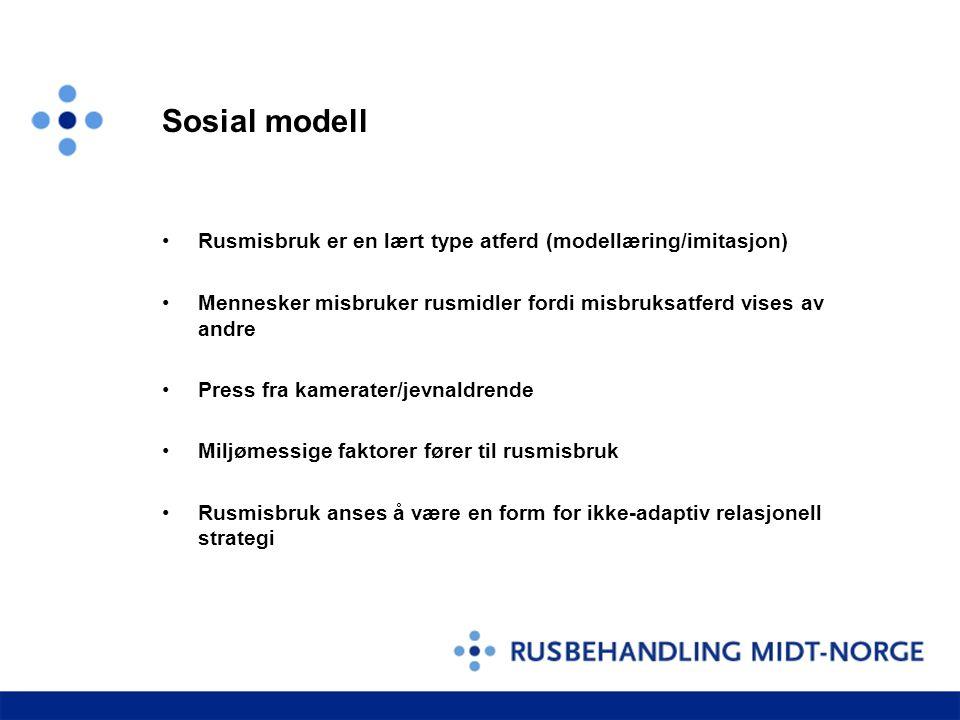 Sosial modell •Rusmisbruk er en lært type atferd (modellæring/imitasjon) •Mennesker misbruker rusmidler fordi misbruksatferd vises av andre •Press fra