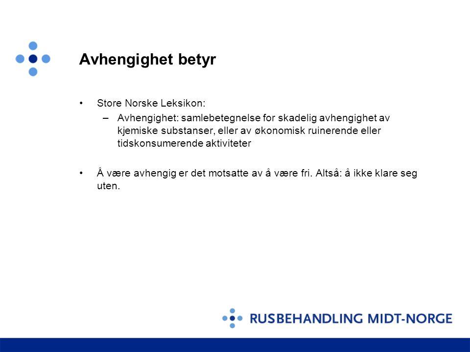 Avhengighet betyr •Store Norske Leksikon: –Avhengighet: samlebetegnelse for skadelig avhengighet av kjemiske substanser, eller av økonomisk ruinerende