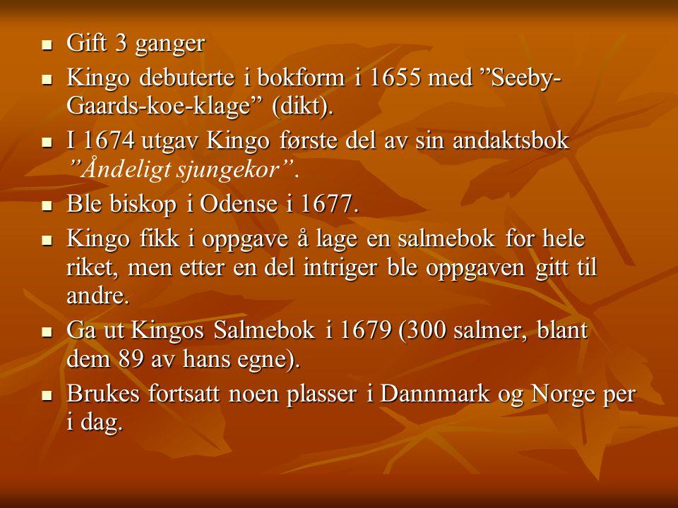 """ Gift 3 ganger  Kingo debuterte i bokform i 1655 med """"Seeby- Gaards-koe-klage"""" (dikt).  I 1674 utgav Kingo første del av sin andaktsbok """"  I 1674"""