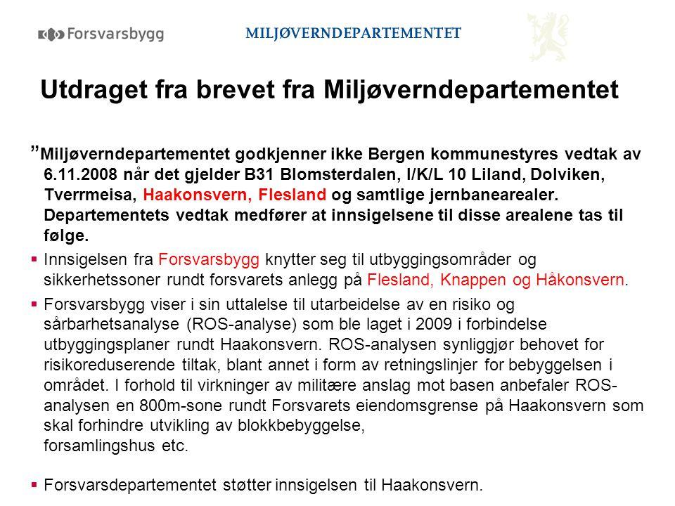 Miljøverndepartementet godkjenner ikke Bergen kommunestyres vedtak av 6.11.2008 når det gjelder B31 Blomsterdalen, I/K/L 10 Liland, Dolviken, Tverrmeisa, Haakonsvern, Flesland og samtlige jernbanearealer.