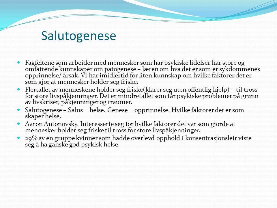 Salutogenese  Fagfeltene som arbeider med mennesker som har psykiske lidelser har store og omfattende kunnskaper om patogenese – læren om hva det er