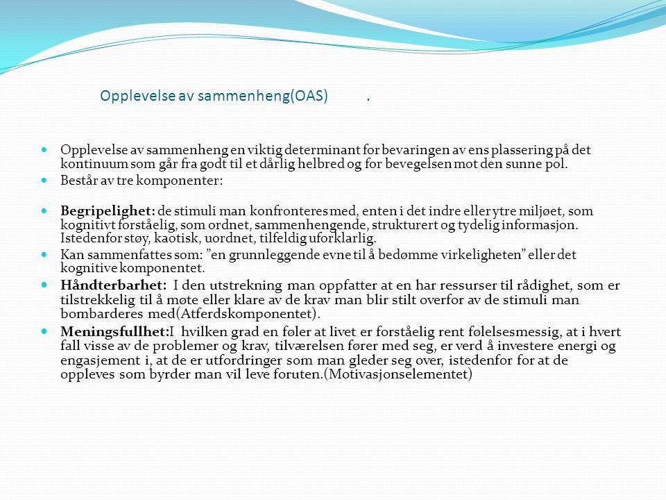 Opplevelse av sammenheng(OAS).  Opplevelse av sammenheng en viktig determinant for bevaringen av ens plassering på det kontinuum som går fra godt til