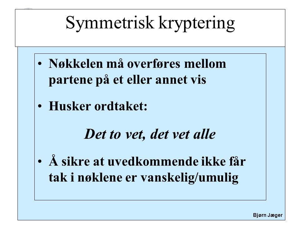 Sikkerhet Bjørn Jæger •Nøkkelen må overføres mellom partene på et eller annet vis •Husker ordtaket: Det to vet, det vet alle •Å sikre at uvedkommende