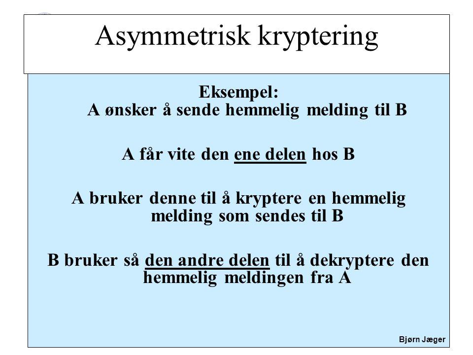 Sikkerhet Bjørn Jæger Eksempel: A ønsker å sende hemmelig melding til B A får vite den ene delen hos B A bruker denne til å kryptere en hemmelig meldi