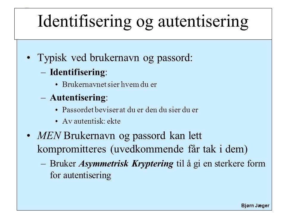 Sikkerhet Bjørn Jæger •Typisk ved brukernavn og passord: –Identifisering: •Brukernavnet sier hvem du er –Autentisering: •Passordet beviser at du er de