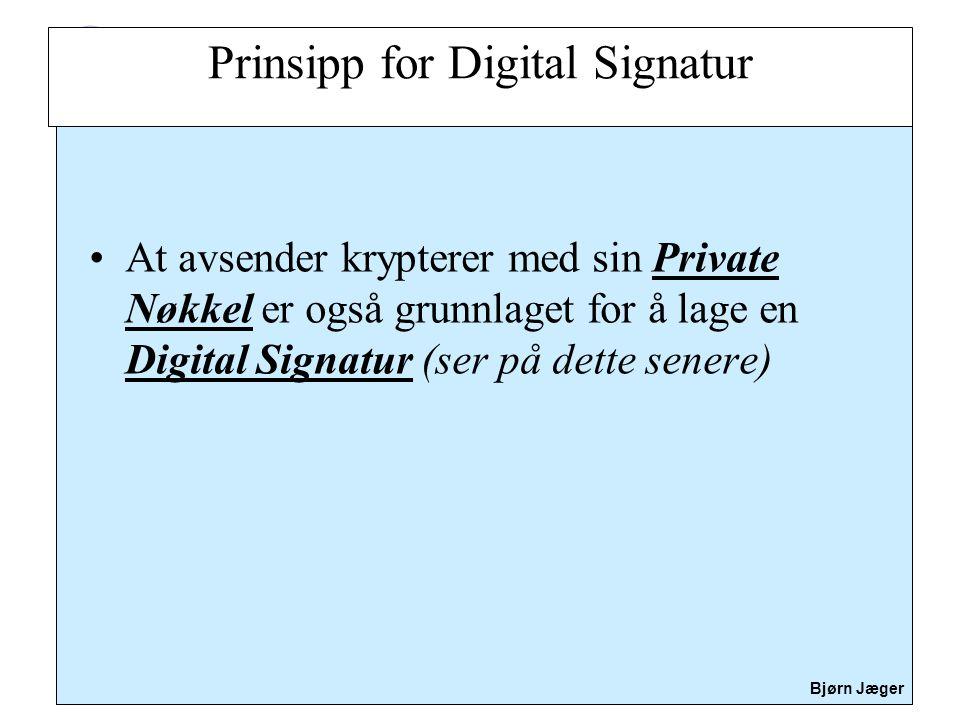 Sikkerhet Bjørn Jæger •At avsender krypterer med sin Private Nøkkel er også grunnlaget for å lage en Digital Signatur (ser på dette senere) Prinsipp f