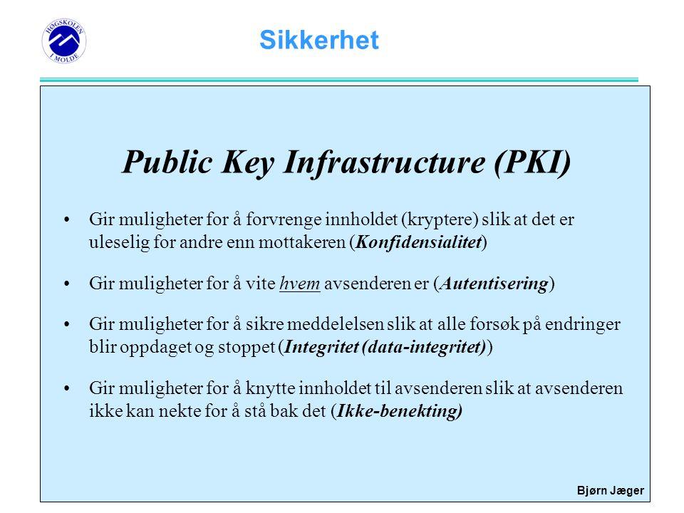 Sikkerhet Bjørn Jæger Public Key Infrastructure (PKI) •Gir muligheter for å forvrenge innholdet (kryptere) slik at det er uleselig for andre enn motta