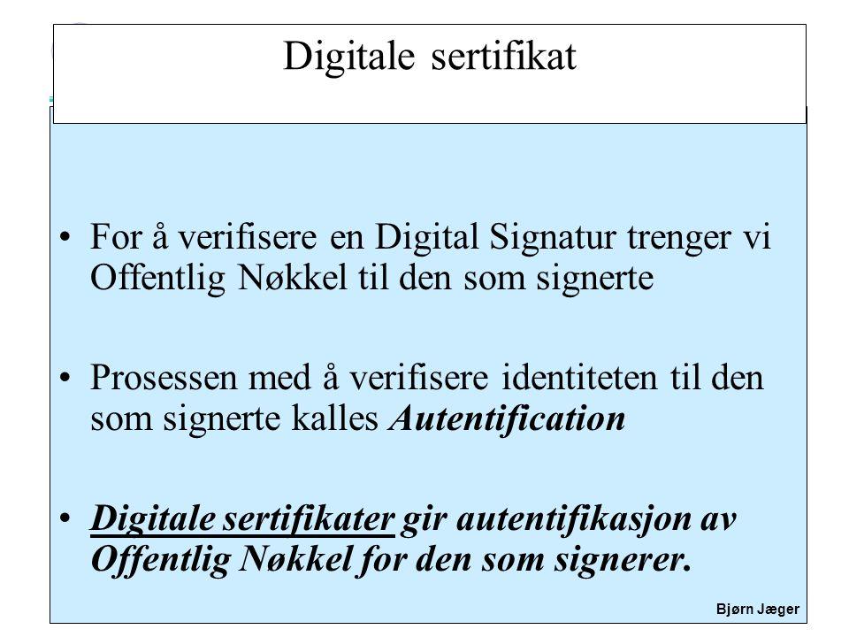 Sikkerhet Bjørn Jæger Digitale sertifikat •For å verifisere en Digital Signatur trenger vi Offentlig Nøkkel til den som signerte •Prosessen med å veri