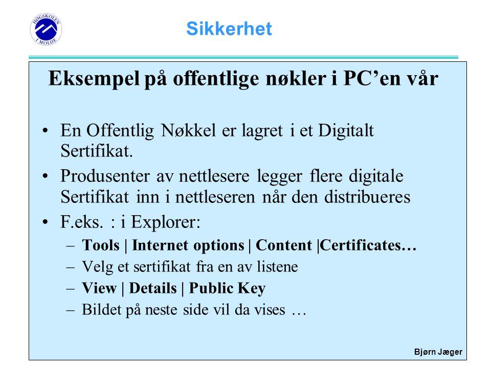 Sikkerhet Bjørn Jæger Eksempel på offentlige nøkler i PC'en vår •En Offentlig Nøkkel er lagret i et Digitalt Sertifikat. •Produsenter av nettlesere le