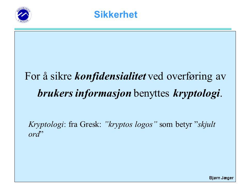 Sikkerhet Bjørn Jæger Kryptologi er delt i: •Kryptografi - kryptering –Hvordan kode (kryptere) en melding slik at den blir uforståelig for uvedkommende •Kryptoanalyse - dekryptering –Hvordan dekode (dekryptere) en melding