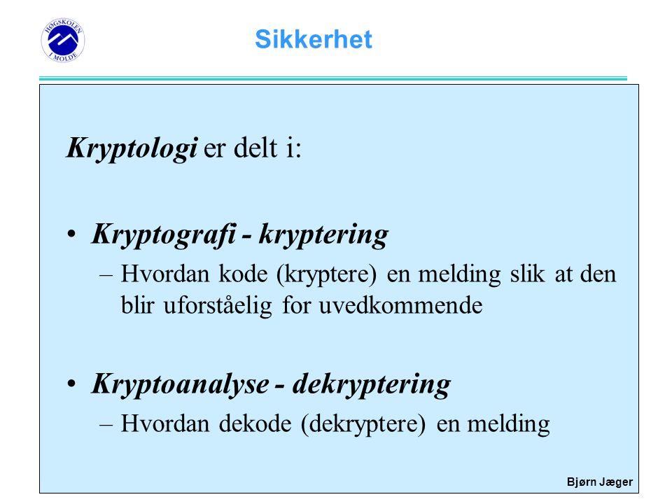 Sikkerhet Bjørn Jæger Kryptologi er delt i: •Kryptografi - kryptering –Hvordan kode (kryptere) en melding slik at den blir uforståelig for uvedkommend