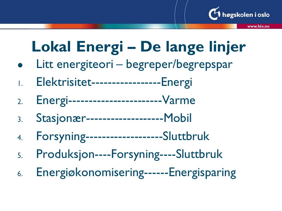 Lokal Energi – De lange linjer l Litt energiteori – begreper/begrepspar 1.