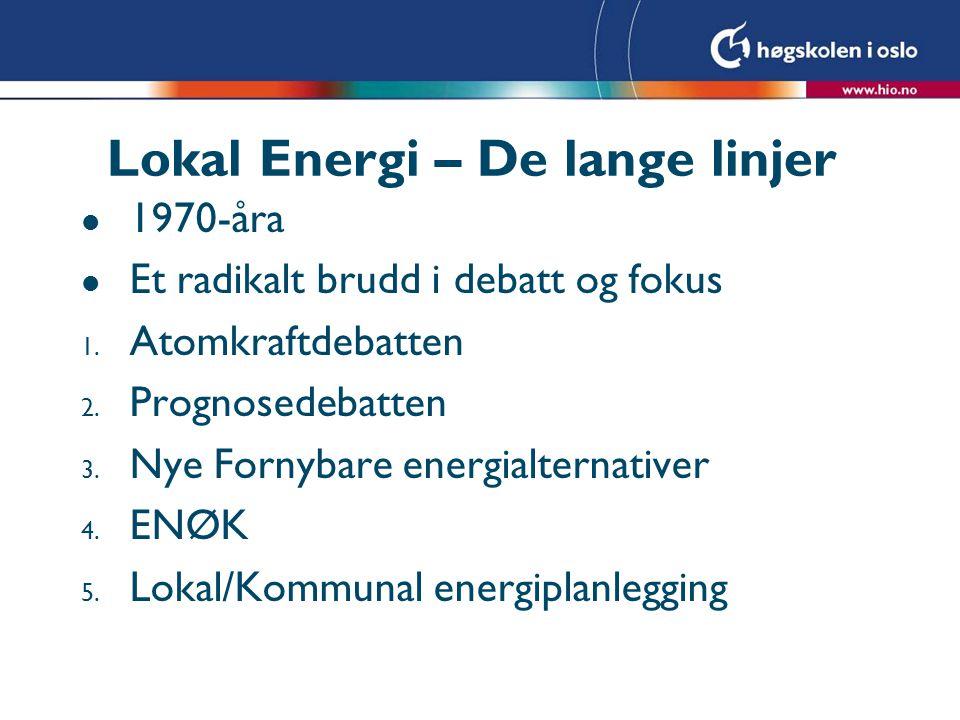 Lokal Energi – De lange linjer l 1970-åra l Noen samlende hovedelementer; l Energi og ikke bare elektrisitet l Nye Fornybare energialternativer l Sluttbruksorientering l Men avgrenset til: Stasjonær energi l Vesentlig orientert mot boliger og bygninger