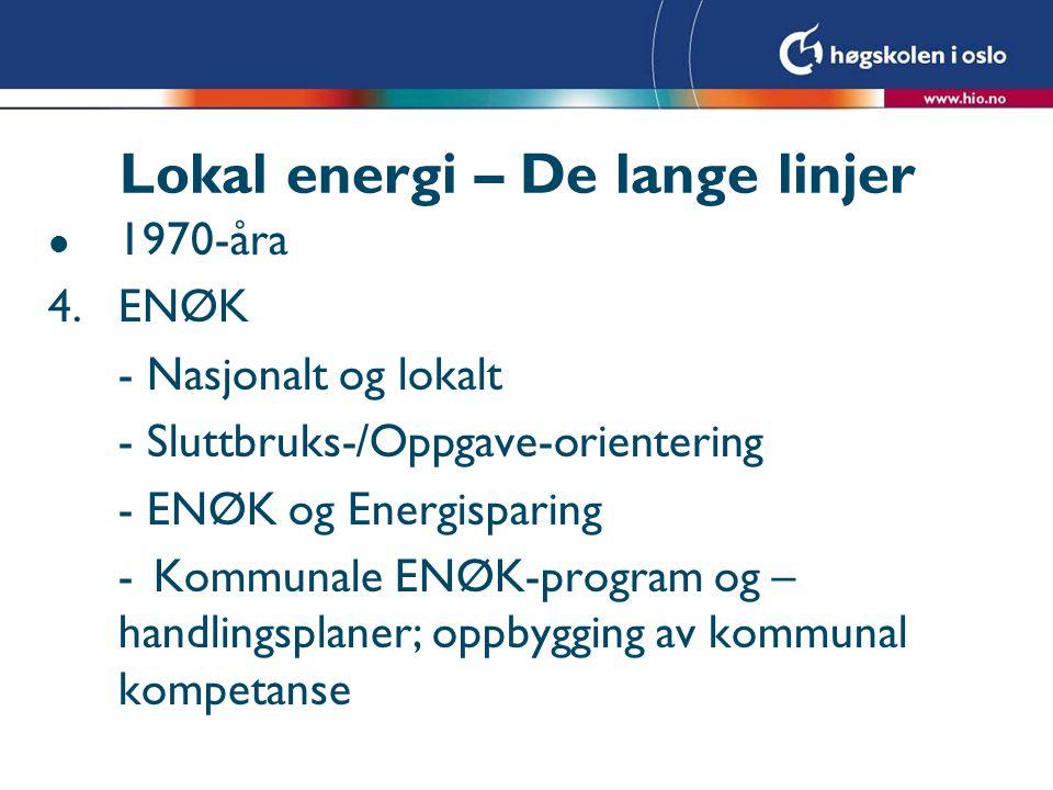 Lokal energi- de lange linjer l Virkemidler/Virkemiddelpakker l Nivå 0 – Allment samfunn- redusere hindringer l Nivå 1 – Bedre utnytting av eksist.
