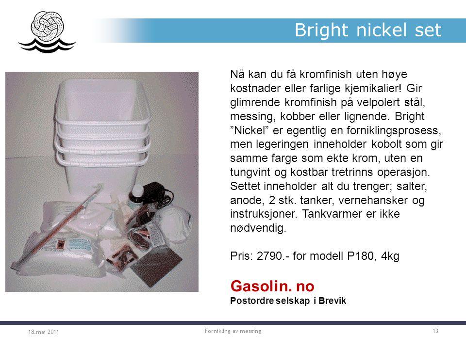 Bright nickel set 18.mai 2011 Fornikling av messing13 Nå kan du få kromfinish uten høye kostnader eller farlige kjemikalier.