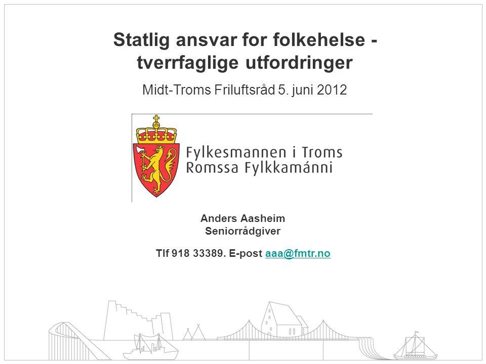 Statlig ansvar for folkehelse - tverrfaglige utfordringer Midt-Troms Friluftsråd 5. juni 2012 Anders Aasheim Seniorrådgiver Tlf 918 33389. E-post aaa@