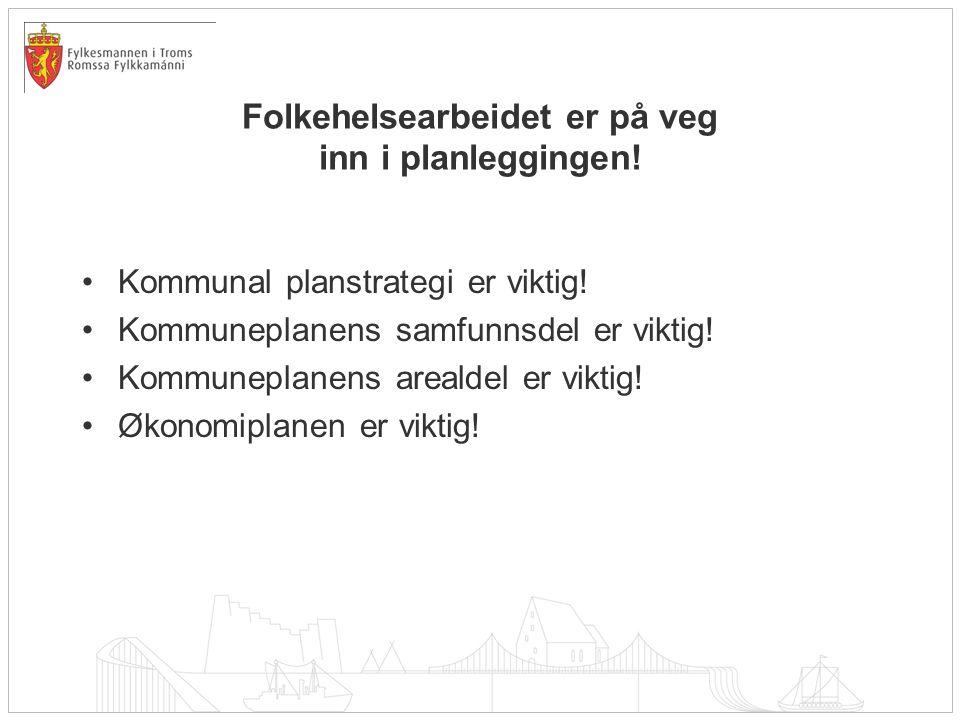 Folkehelsearbeidet er på veg inn i planleggingen! •Kommunal planstrategi er viktig! •Kommuneplanens samfunnsdel er viktig! •Kommuneplanens arealdel er