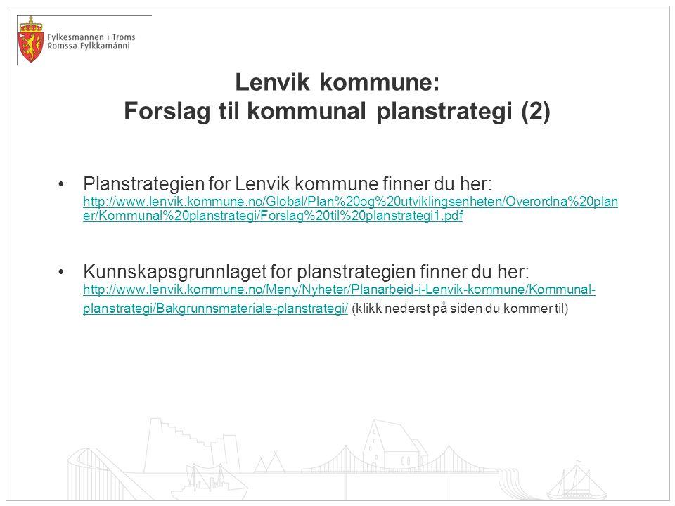 Lenvik kommune: Forslag til kommunal planstrategi (2) •Planstrategien for Lenvik kommune finner du her: http://www.lenvik.kommune.no/Global/Plan%20og%20utviklingsenheten/Overordna%20plan er/Kommunal%20planstrategi/Forslag%20til%20planstrategi1.pdf http://www.lenvik.kommune.no/Global/Plan%20og%20utviklingsenheten/Overordna%20plan er/Kommunal%20planstrategi/Forslag%20til%20planstrategi1.pdf •Kunnskapsgrunnlaget for planstrategien finner du her: http://www.lenvik.kommune.no/Meny/Nyheter/Planarbeid-i-Lenvik-kommune/Kommunal- planstrategi/Bakgrunnsmateriale-planstrategi/ (klikk nederst på siden du kommer til) http://www.lenvik.kommune.no/Meny/Nyheter/Planarbeid-i-Lenvik-kommune/Kommunal- planstrategi/Bakgrunnsmateriale-planstrategi/