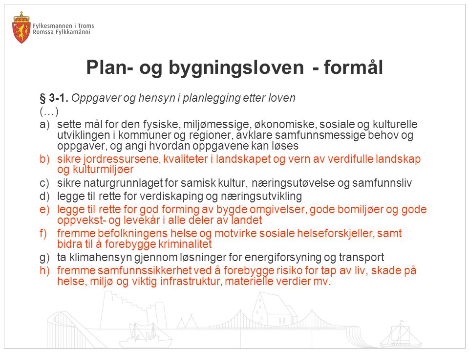 Plan- og bygningsloven - formål § 3-1. Oppgaver og hensyn i planlegging etter loven (…) a)sette mål for den fysiske, miljømessige, økonomiske, sosiale