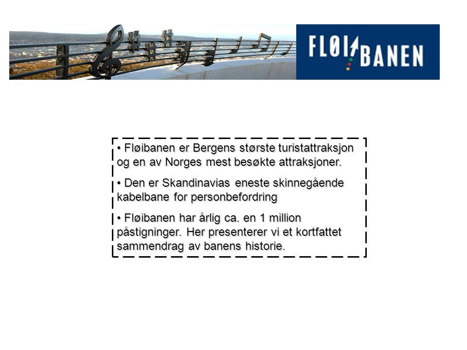 • Fløibanen er Bergens største turistattraksjon og en av Norges mest besøkte attraksjoner. • Den er Skandinavias eneste skinnegående kabelbane for per