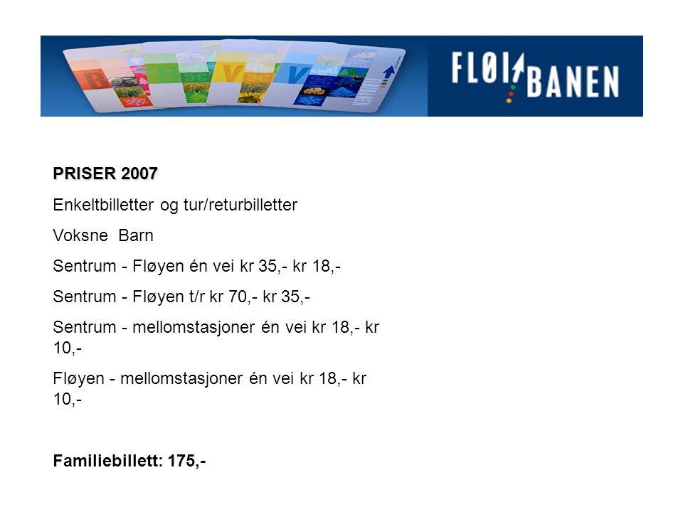 PRISER 2007 Enkeltbilletter og tur/returbilletter Voksne Barn Sentrum - Fløyen én vei kr 35,- kr 18,- Sentrum - Fløyen t/r kr 70,- kr 35,- Sentrum - mellomstasjoner én vei kr 18,- kr 10,- Fløyen - mellomstasjoner én vei kr 18,- kr 10,- Familiebillett: 175,-