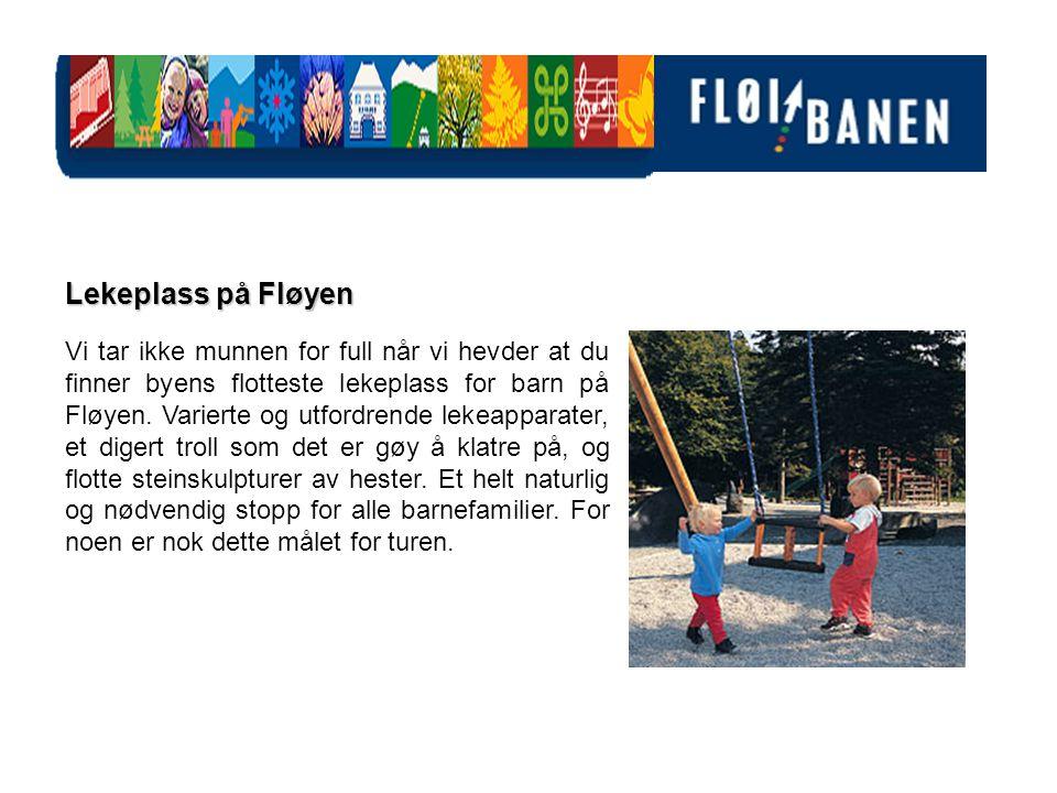 Lekeplass på Fløyen Vi tar ikke munnen for full når vi hevder at du finner byens flotteste lekeplass for barn på Fløyen. Varierte og utfordrende lekea