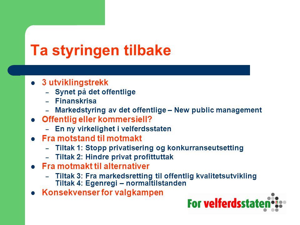 Ta styringen tilbake  3 utviklingstrekk – Synet på det offentlige – Finanskrisa – Markedstyring av det offentlige – New public management  Offentlig eller kommersiell.