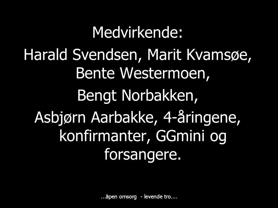 Medvirkende: Harald Svendsen, Marit Kvamsøe, Bente Westermoen, Bengt Norbakken, Asbjørn Aarbakke, 4-åringene, konfirmanter, GGmini og forsangere.