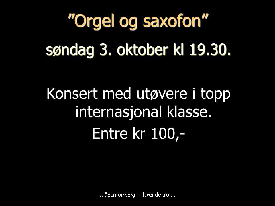 """""""Orgel og saxofon"""" søndag 3. oktober kl 19.30. Konsert med utøvere i topp internasjonal klasse. Entre kr 100,-"""