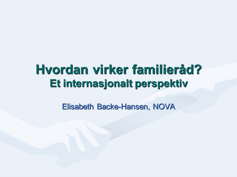 Hvordan virker familieråd? Et internasjonalt perspektiv Elisabeth Backe-Hansen, NOVA