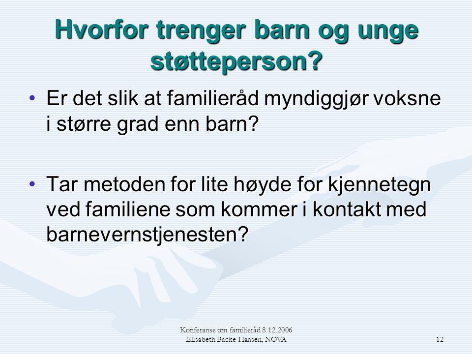 Konferanse om familieråd 8.12.2006 Elisabeth Backe-Hansen, NOVA12 Hvorfor trenger barn og unge støtteperson? •Er det slik at familieråd myndiggjør vok